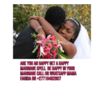 PERFECT MARRIAGE SPELLS TO BRING BACK YOUR HUSBAND IN JUST HOURS.CALL+27710482807.SOUTH AFRICA